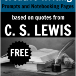 Writing Prompts & Notebooking Pages based on C.S. Lewis Quotes
