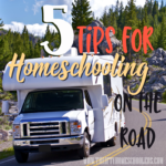 5 Tips for Homeschooling on the Road