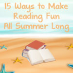 15 Ideas to Make Summer Reading Fun