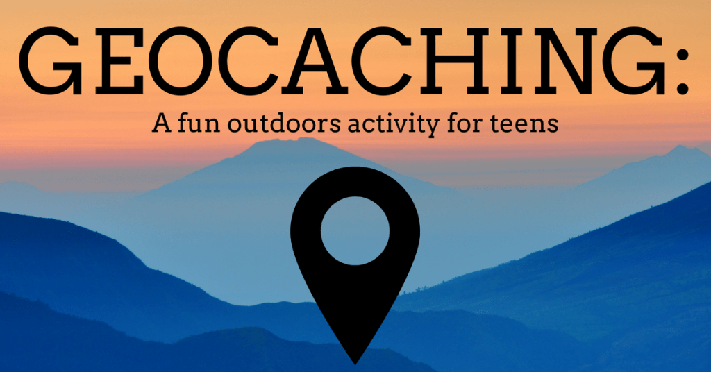 Geocaching Guide for Families & Teens